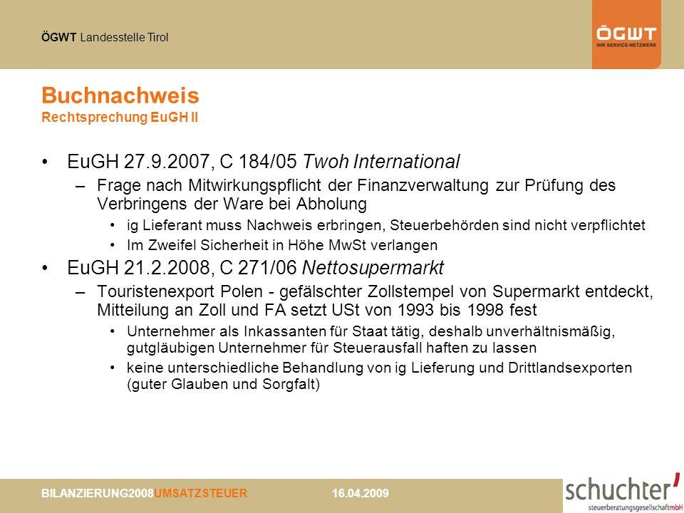 ÖGWT Landesstelle Tirol BILANZIERUNG2008UMSATZSTEUER 16.04.2009 Buchnachweis Rechtsprechung EuGH II EuGH 27.9.2007, C 184/05 Twoh International –Frage