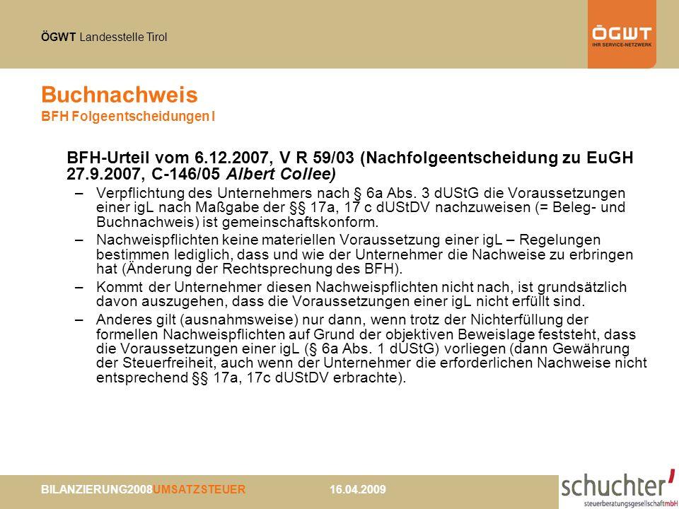 ÖGWT Landesstelle Tirol BILANZIERUNG2008UMSATZSTEUER 16.04.2009 Buchnachweis BFH Folgeentscheidungen I BFH-Urteil vom 6.12.2007, V R 59/03 (Nachfolgee