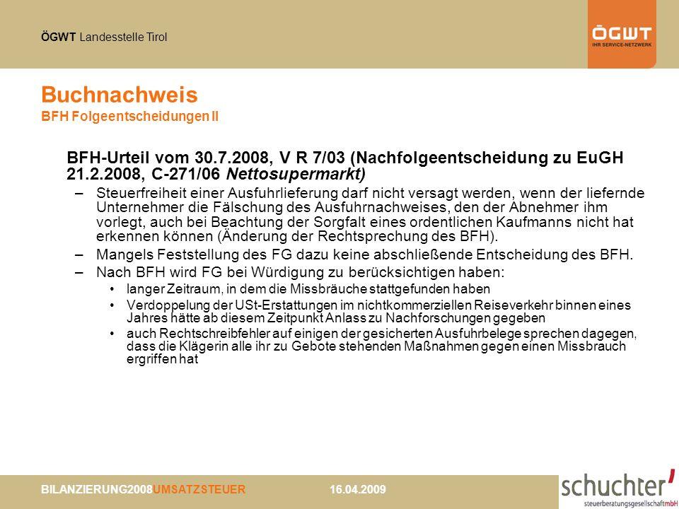 ÖGWT Landesstelle Tirol BILANZIERUNG2008UMSATZSTEUER 16.04.2009 Buchnachweis BFH Folgeentscheidungen II BFH-Urteil vom 30.7.2008, V R 7/03 (Nachfolgee