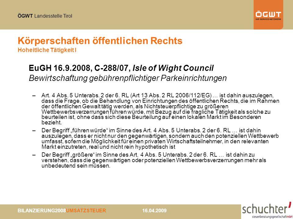 ÖGWT Landesstelle Tirol BILANZIERUNG2008UMSATZSTEUER 16.04.2009 Körperschaften öffentlichen Rechts Hoheitliche Tätigkeit I EuGH 16.9.2008, C-288/07, I