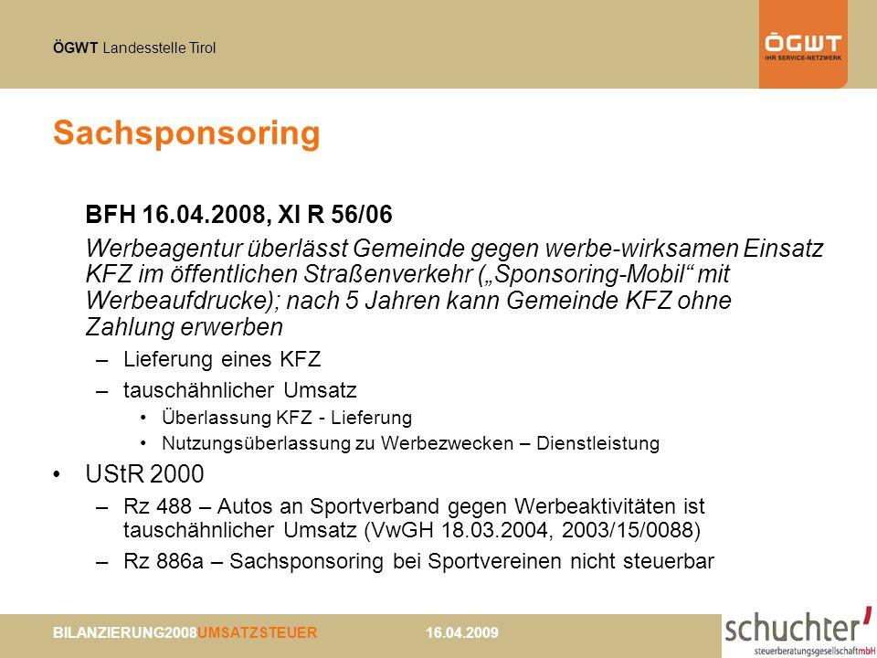 ÖGWT Landesstelle Tirol BILANZIERUNG2008UMSATZSTEUER 16.04.2009 Sachsponsoring BFH 16.04.2008, XI R 56/06 Werbeagentur überlässt Gemeinde gegen werbe-