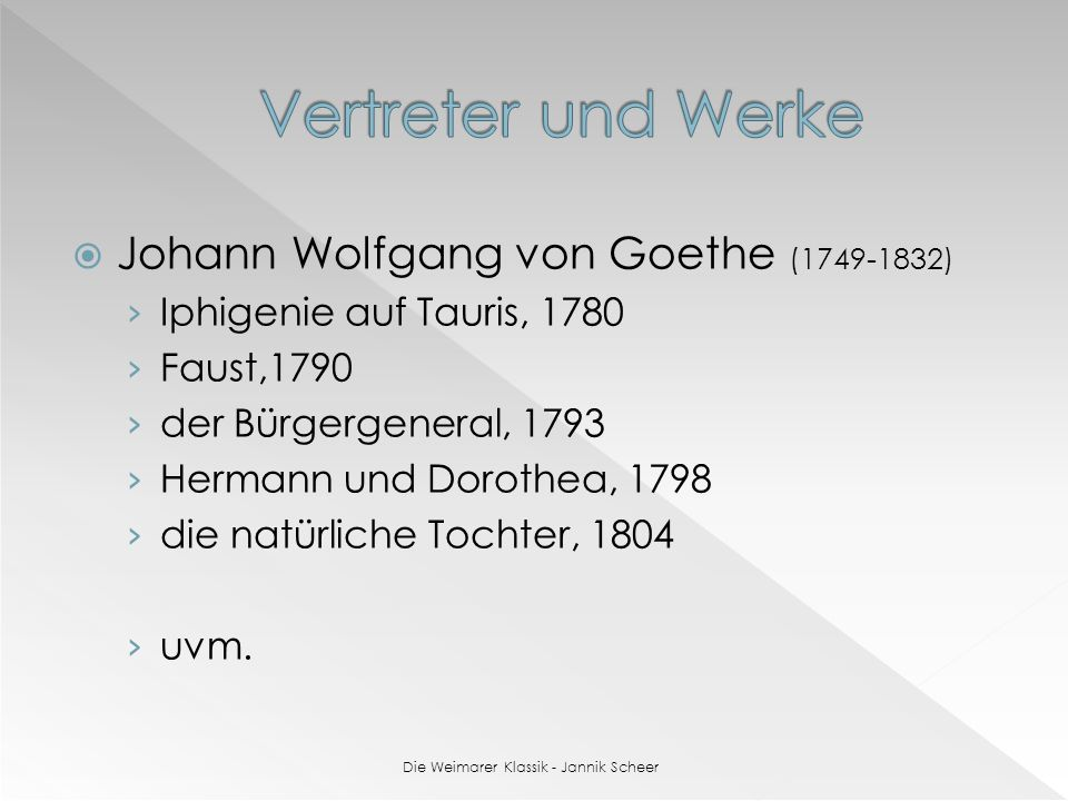 Johann Wolfgang von Goethe (1749-1832) Iphigenie auf Tauris, 1780 Faust,1790 der Bürgergeneral, 1793 Hermann und Dorothea, 1798 die natürliche Tochter