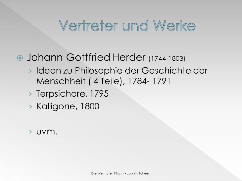 Johann Gottfried Herder (1744-1803) Ideen zu Philosophie der Geschichte der Menschheit ( 4 Teile), 1784- 1791 Terpsichore, 1795 Kalligone, 1800 uvm.