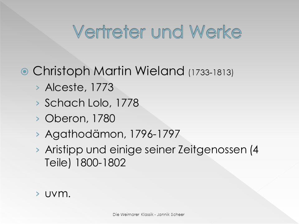 Christoph Martin Wieland (1733-1813) Alceste, 1773 Schach Lolo, 1778 Oberon, 1780 Agathodämon, 1796-1797 Aristipp und einige seiner Zeitgenossen (4 Teile) 1800-1802 uvm.