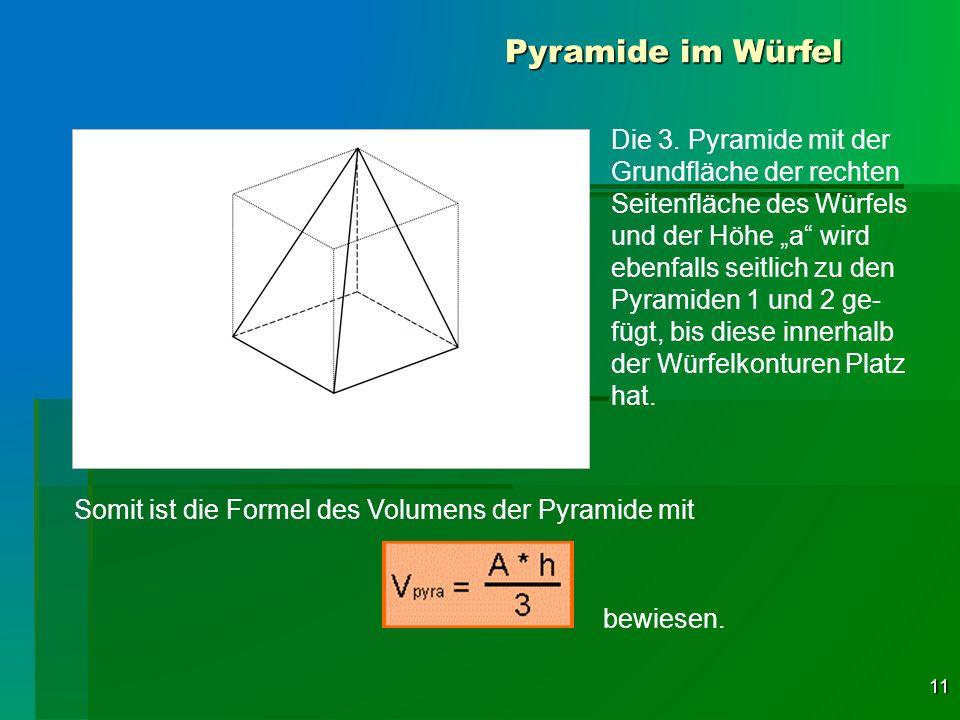 11 Pyramide im Würfel Die 3. Pyramide mit der Grundfläche der rechten Seitenfläche des Würfels und der Höhe a wird ebenfalls seitlich zu den Pyramiden