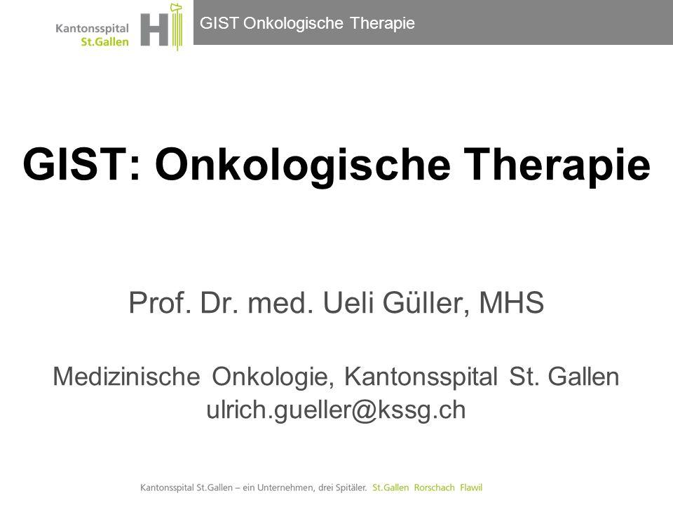 GIST Onkologische Therapie GIST: Onkologische Therapie Prof. Dr. med. Ueli Güller, MHS Medizinische Onkologie, Kantonsspital St. Gallen ulrich.gueller