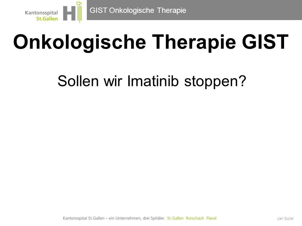 GIST Onkologische Therapie Ueli Güller Sollen wir Imatinib stoppen? Onkologische Therapie GIST