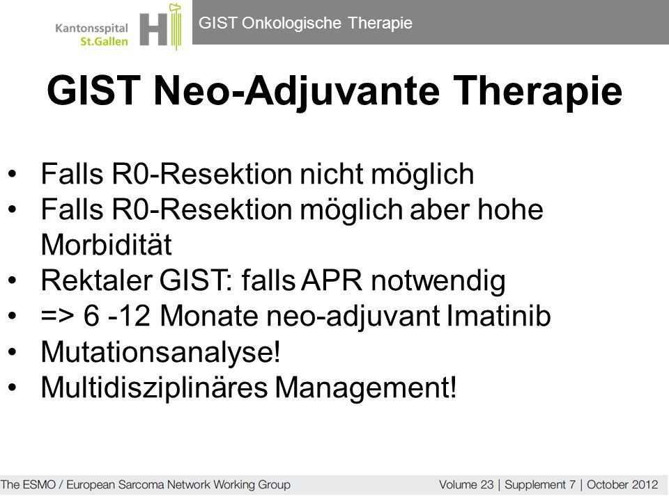 GIST Onkologische Therapie Falls R0-Resektion nicht möglich Falls R0-Resektion möglich aber hohe Morbidität Rektaler GIST: falls APR notwendig => 6 -1