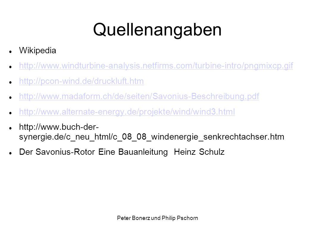 Peter Bonerz und Philip Pschorn Quellenangaben Wikipedia http://www.windturbine-analysis.netfirms.com/turbine-intro/pngmixcp.gif http://pcon-wind.de/druckluft.htm http://www.madaform.ch/de/seiten/Savonius-Beschreibung.pdf http://www.alternate-energy.de/projekte/wind/wind3.html http://www.buch-der- synergie.de/c_neu_html/c_08_08_windenergie_senkrechtachser.htm Der Savonius-Rotor Eine Bauanleitung Heinz Schulz