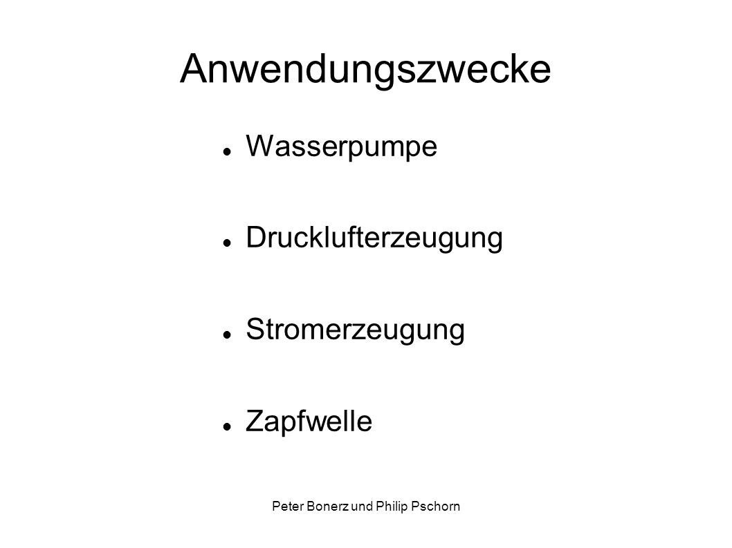Peter Bonerz und Philip Pschorn Anwendungszwecke Wasserpumpe Drucklufterzeugung Stromerzeugung Zapfwelle
