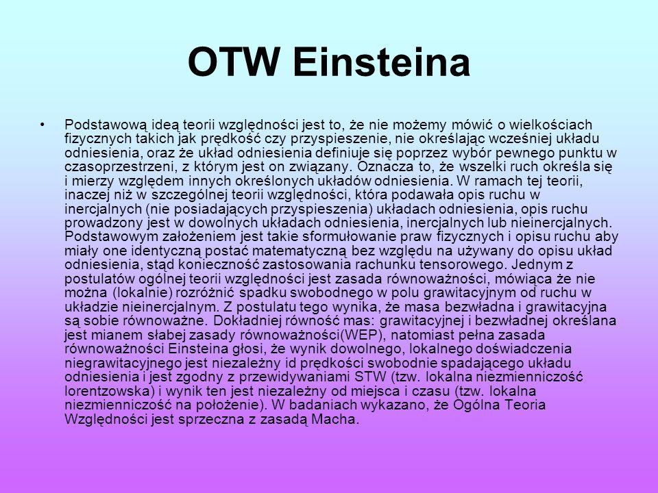 OTW Einsteina Podstawową ideą teorii względności jest to, że nie możemy mówić o wielkościach fizycznych takich jak prędkość czy przyspieszenie, nie ok