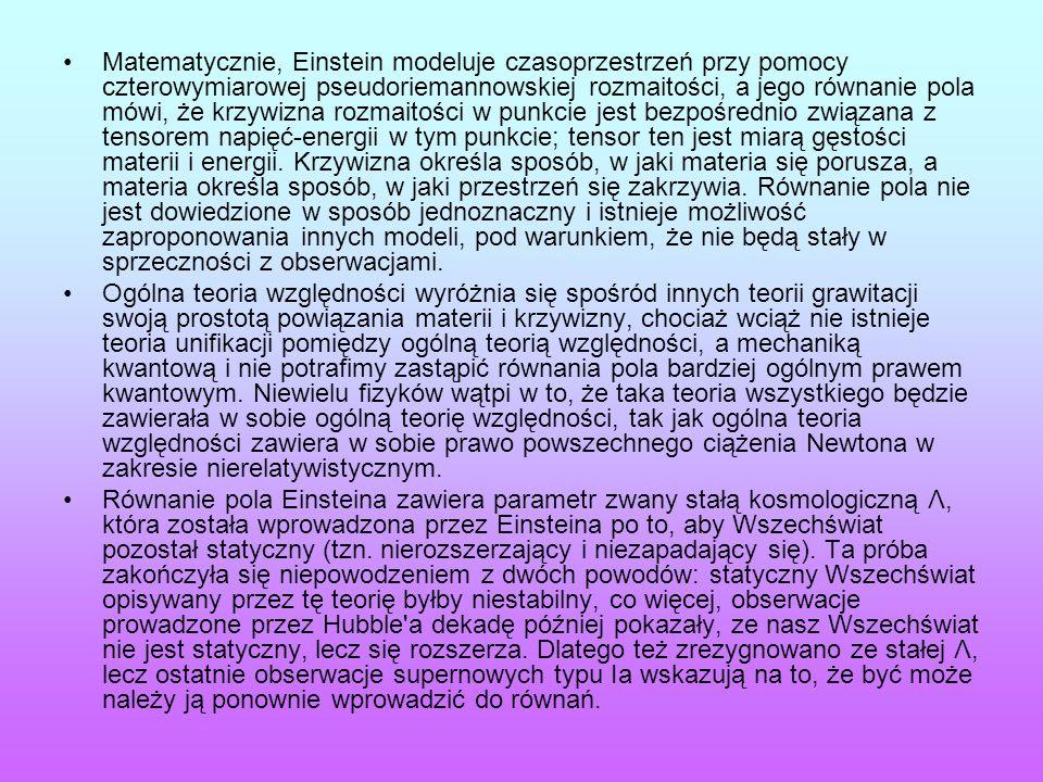 Matematycznie, Einstein modeluje czasoprzestrzeń przy pomocy czterowymiarowej pseudoriemannowskiej rozmaitości, a jego równanie pola mówi, że krzywizn