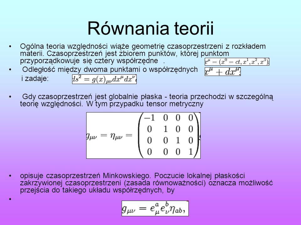 Równania teorii Ogólna teoria względności wiąże geometrię czasoprzestrzeni z rozkładem materii. Czasoprzestrzeń jest zbiorem punktów, której punktom p