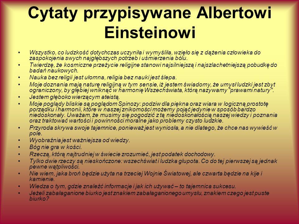 Cytaty przypisywane Albertowi Einsteinowi Wszystko, co ludzkość dotychczas uczyniła i wymyśliła, wzięło się z dążenia człowieka do zaspokojenia swych