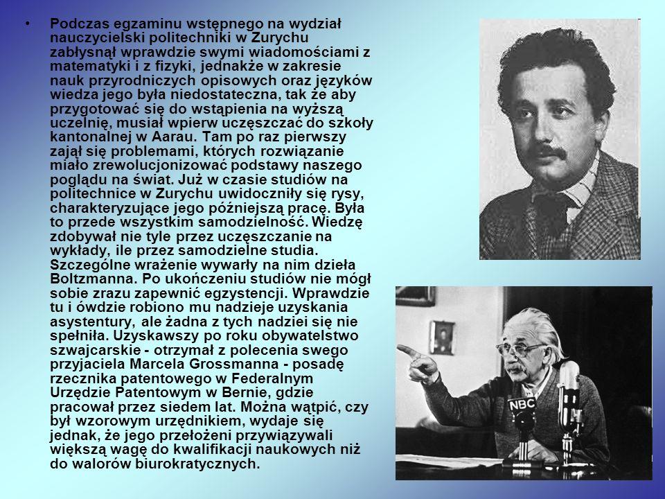 Podczas egzaminu wstępnego na wydział nauczycielski politechniki w Zurychu zabłysnął wprawdzie swymi wiadomościami z matematyki i z fizyki, jednakże w