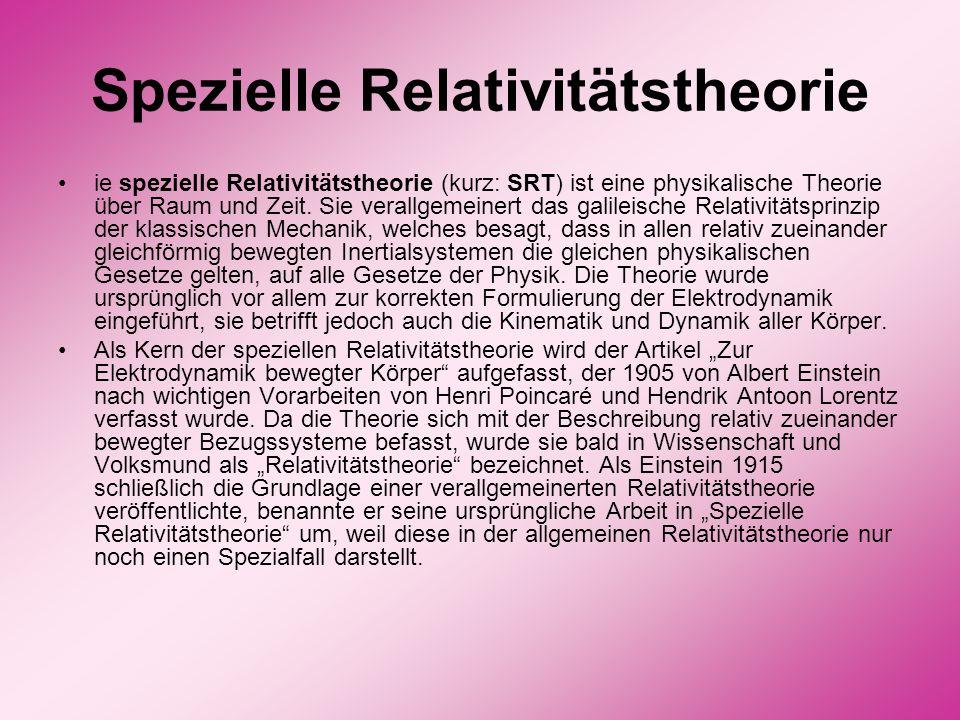 Spezielle Relativitätstheorie ie spezielle Relativitätstheorie (kurz: SRT) ist eine physikalische Theorie über Raum und Zeit. Sie verallgemeinert das