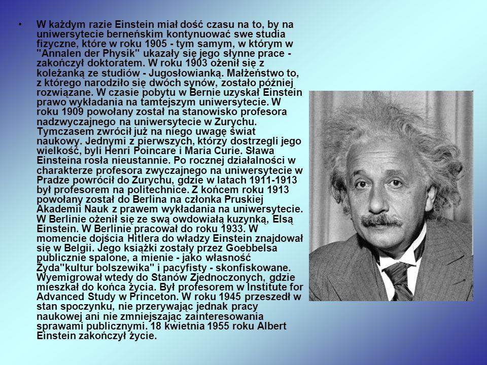 W każdym razie Einstein miał dość czasu na to, by na uniwersytecie berneńskim kontynuować swe studia fizyczne, które w roku 1905 - tym samym, w którym
