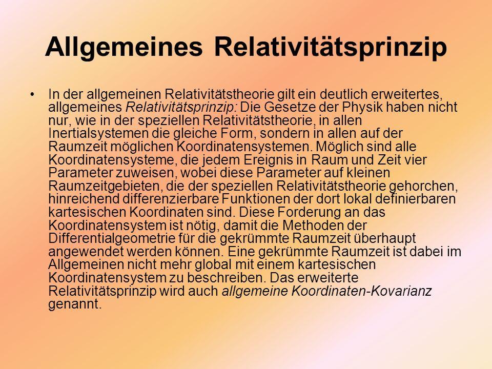 Allgemeines Relativitätsprinzip In der allgemeinen Relativitätstheorie gilt ein deutlich erweitertes, allgemeines Relativitätsprinzip: Die Gesetze der