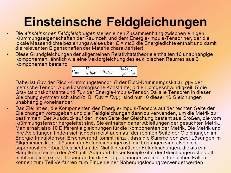 Einsteinsche Feldgleichungen Die einsteinschen Feldgleichungen stellen einen Zusammenhang zwischen einigen Krümmungseigenschaften der Raumzeit und dem