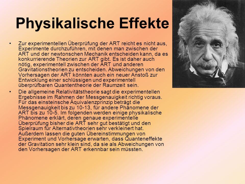 Physikalische Effekte Zur experimentellen Überprüfung der ART reicht es nicht aus, Experimente durchzuführen, mit denen man zwischen der ART und der n