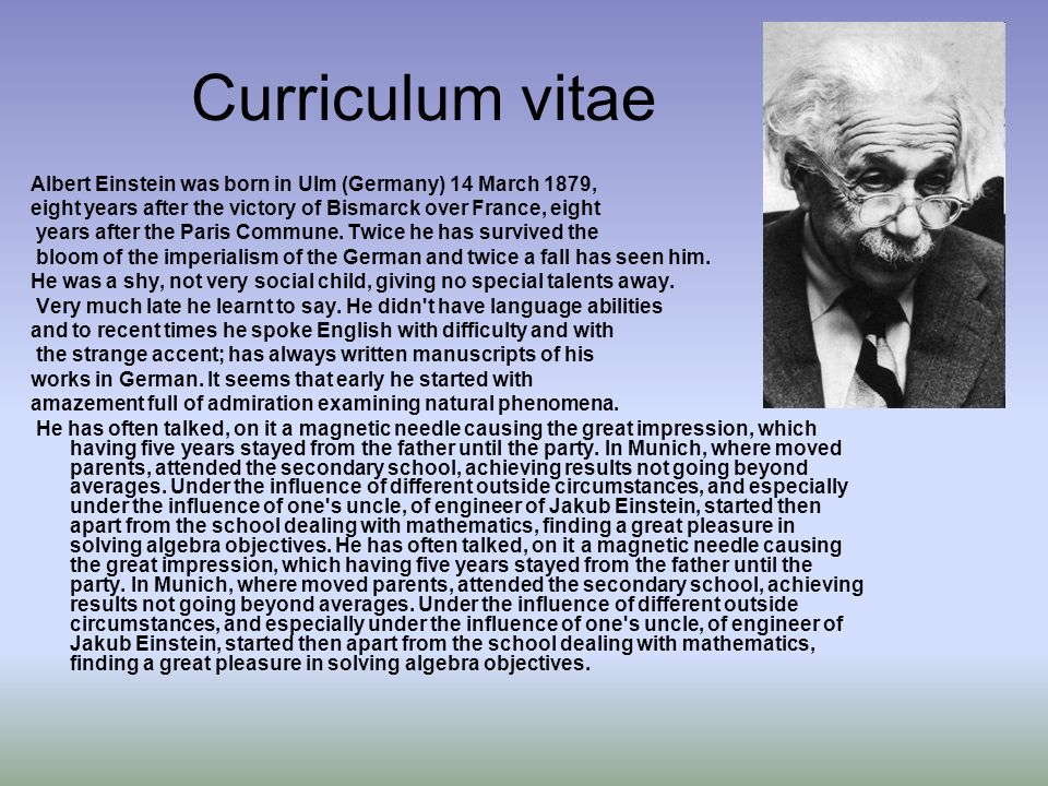 Curriculum vitae Albert Einstein was born in Ulm (Germany) 14 March 1879, eight years after the victory of Bismarck over France, eight years after the