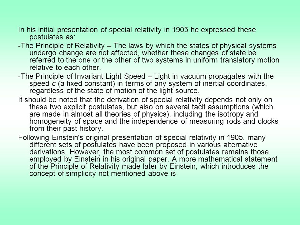 In his initial presentation of special relativity in 1905 he expressed these postulates as: -The Principle of Relativity – The laws by which the state