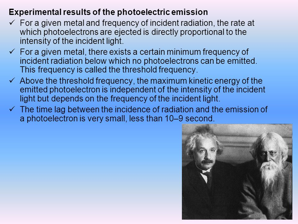 Experimental results of the photoelectric emission For a given metal and frequency of incident radiation, the rate at which photoelectrons are ejected