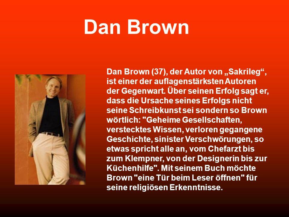 Dan Brown Dan Brown (37), der Autor von Sakrileg, ist einer der auflagenstärksten Autoren der Gegenwart.
