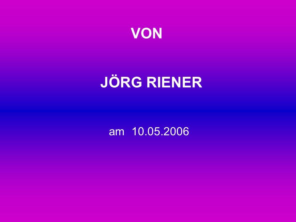 VON JÖRG RIENER am 10.05.2006