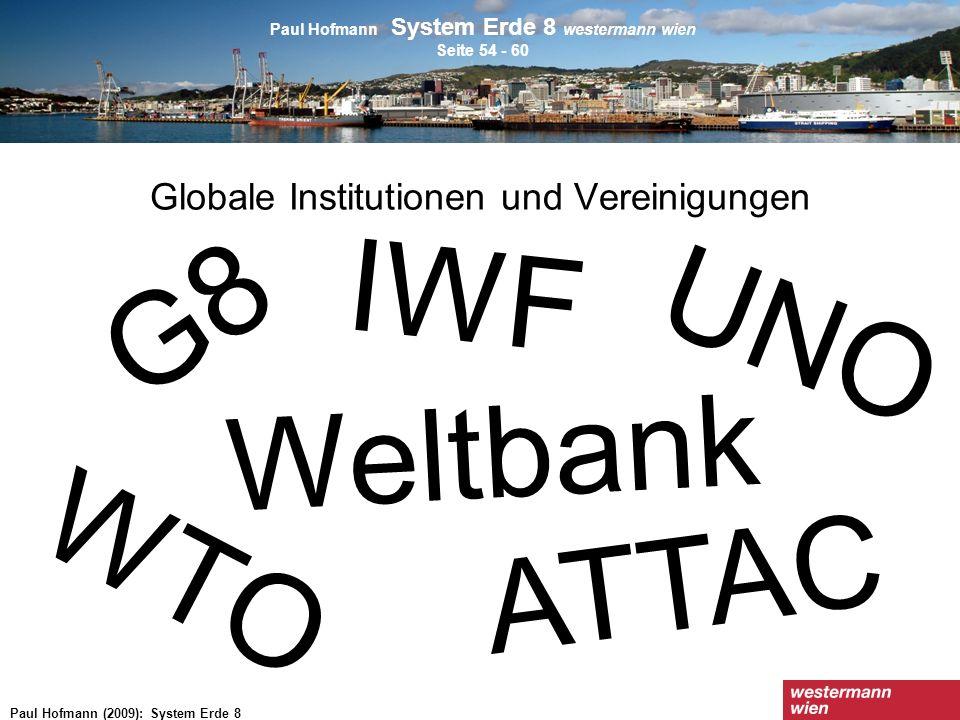 Paul Hofmann (2009): System Erde 8 Globale Institutionen und Vereinigungen Paul Hofmann System Erde 8 westermann wien Seite 54 - 60 UNO Weltbank WTO I