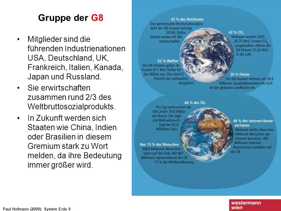 Gruppe der G8 Mitglieder sind die führenden Industrienationen USA, Deutschland, UK, Frankreich, Italien, Kanada, Japan und Russland. Sie erwirtschafte