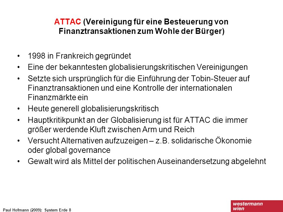 ATTAC (Vereinigung für eine Besteuerung von Finanztransaktionen zum Wohle der Bürger) 1998 in Frankreich gegründet Eine der bekanntesten globalisierun