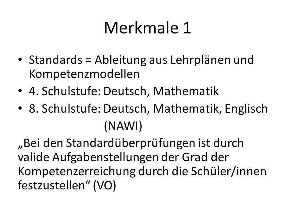 Merkmale 1 Standards = Ableitung aus Lehrplänen und Kompetenzmodellen 4. Schulstufe: Deutsch, Mathematik 8. Schulstufe: Deutsch, Mathematik, Englisch