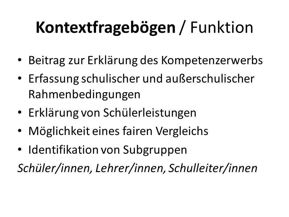 Kontextfragebögen / Funktion Beitrag zur Erklärung des Kompetenzerwerbs Erfassung schulischer und außerschulischer Rahmenbedingungen Erklärung von Sch