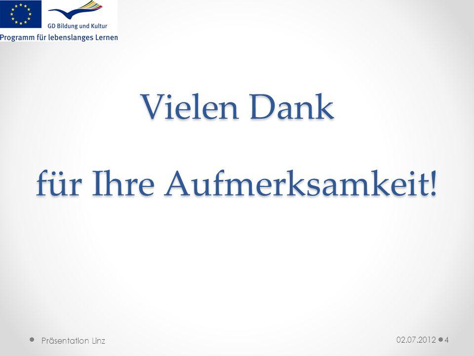 Präsentation Linz Vielen Dank für Ihre Aufmerksamkeit! 02.07.20124