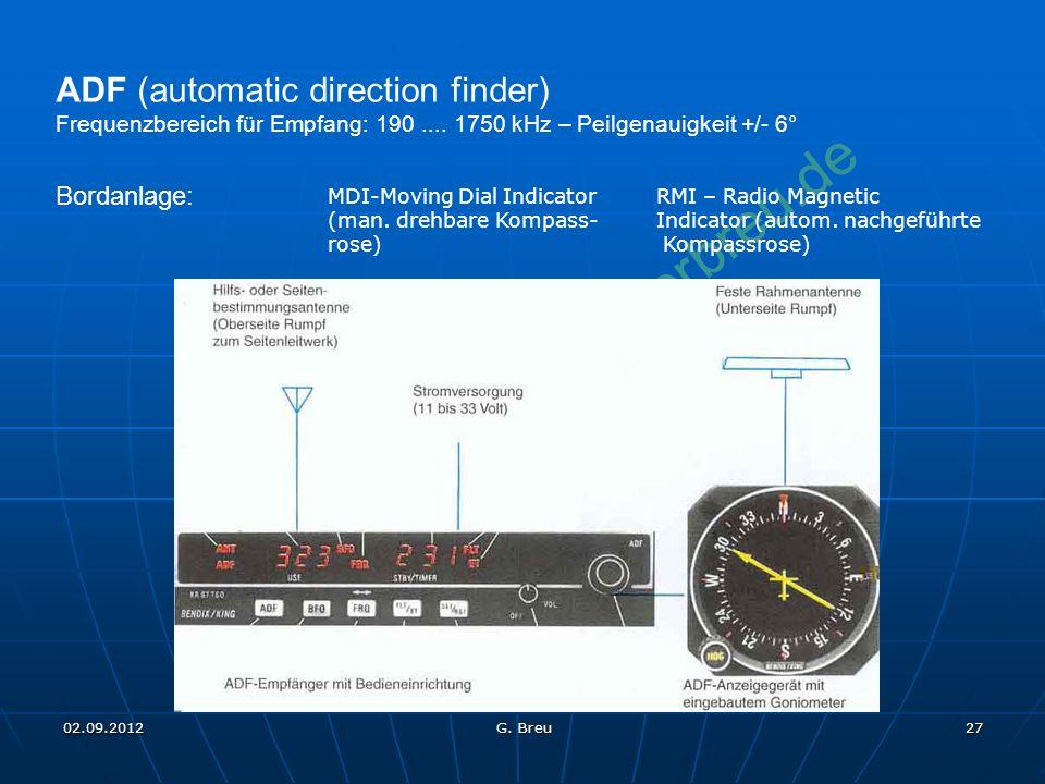 NO COPY – www.fliegerbreu.de 27 ADF (automatic direction finder) Frequenzbereich für Empfang: 190.... 1750 kHz – Peilgenauigkeit +/- 6° Bordanlage: MD