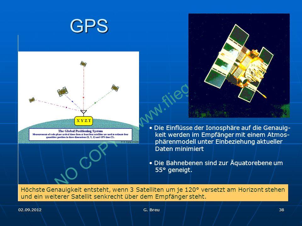 NO COPY – www.fliegerbreu.de 38 GPS Höchste Genauigkeit entsteht, wenn 3 Satelliten um je 120° versetzt am Horizont stehen und ein weiterer Satellit senkrecht über dem Empfänger steht.