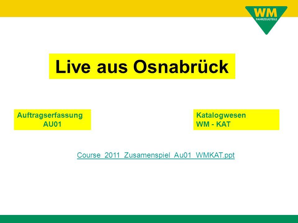 Live aus Osnabrück Auftragserfassung AU01 Katalogwesen WM - KAT Course_2011_Zusamenspiel_Au01_WMKAT.ppt