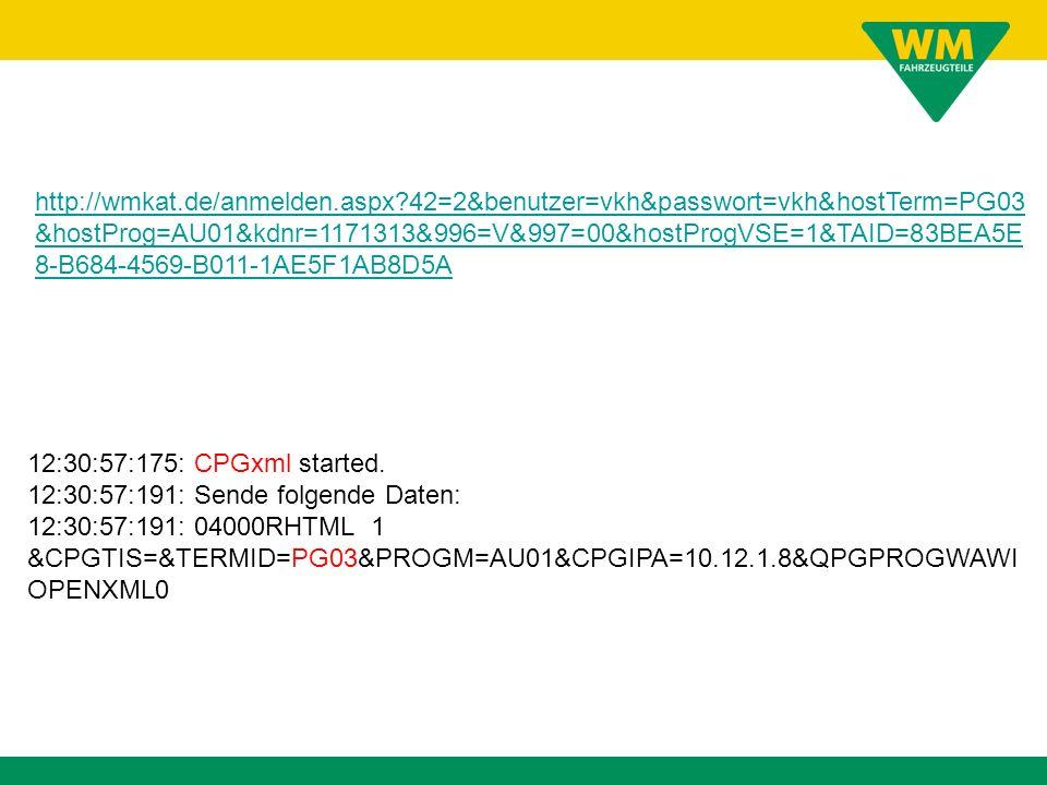 http://wmkat.de/anmelden.aspx?42=2&benutzer=vkh&passwort=vkh&hostTerm=PG03 &hostProg=AU01&kdnr=1171313&996=V&997=00&hostProgVSE=1&TAID=83BEA5E 8-B684-4569-B011-1AE5F1AB8D5A 12:30:57:175: CPGxml started.