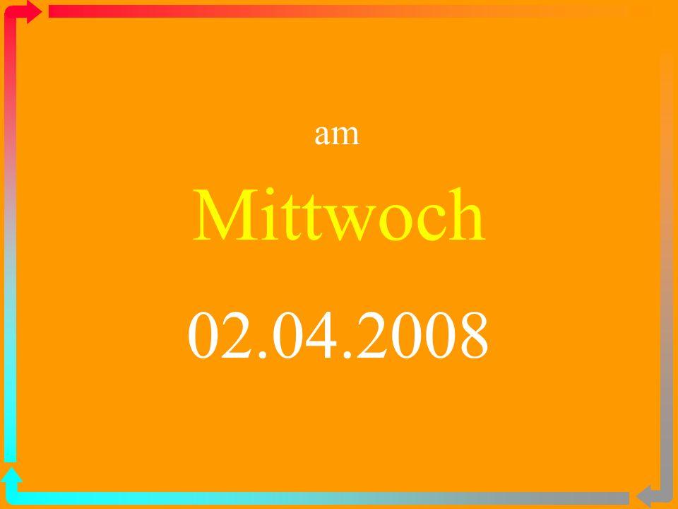Mittwoch 02.04.2008 am