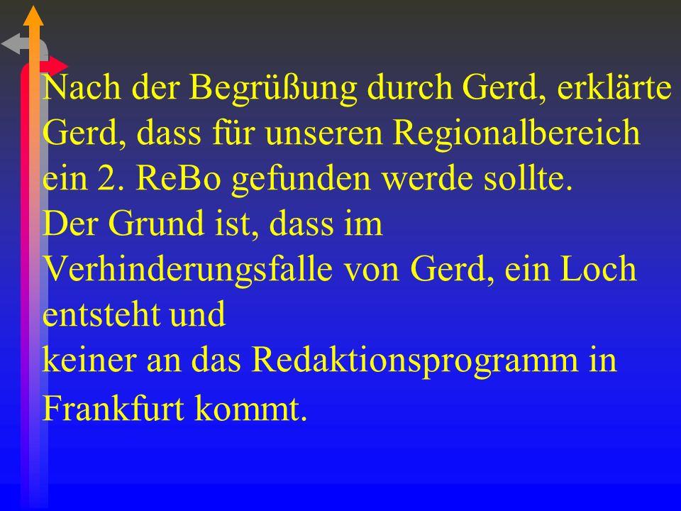 Nach der Begrüßung durch Gerd, erklärte Gerd, dass für unseren Regionalbereich ein 2.