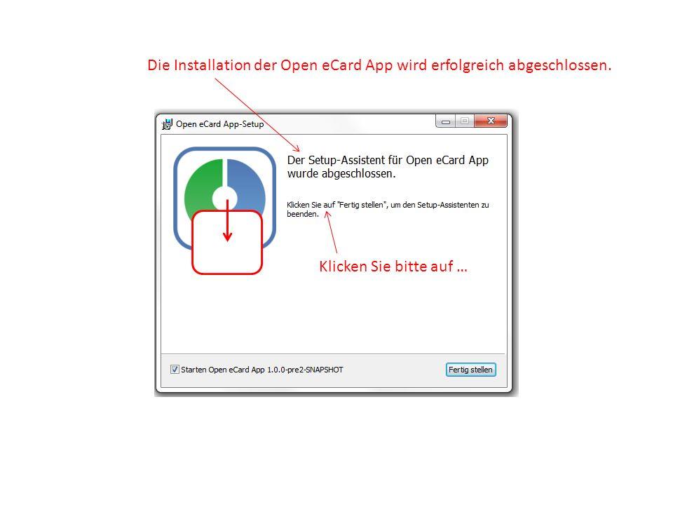 Die Installation der Open eCard App wird erfolgreich abgeschlossen. Klicken Sie bitte auf …