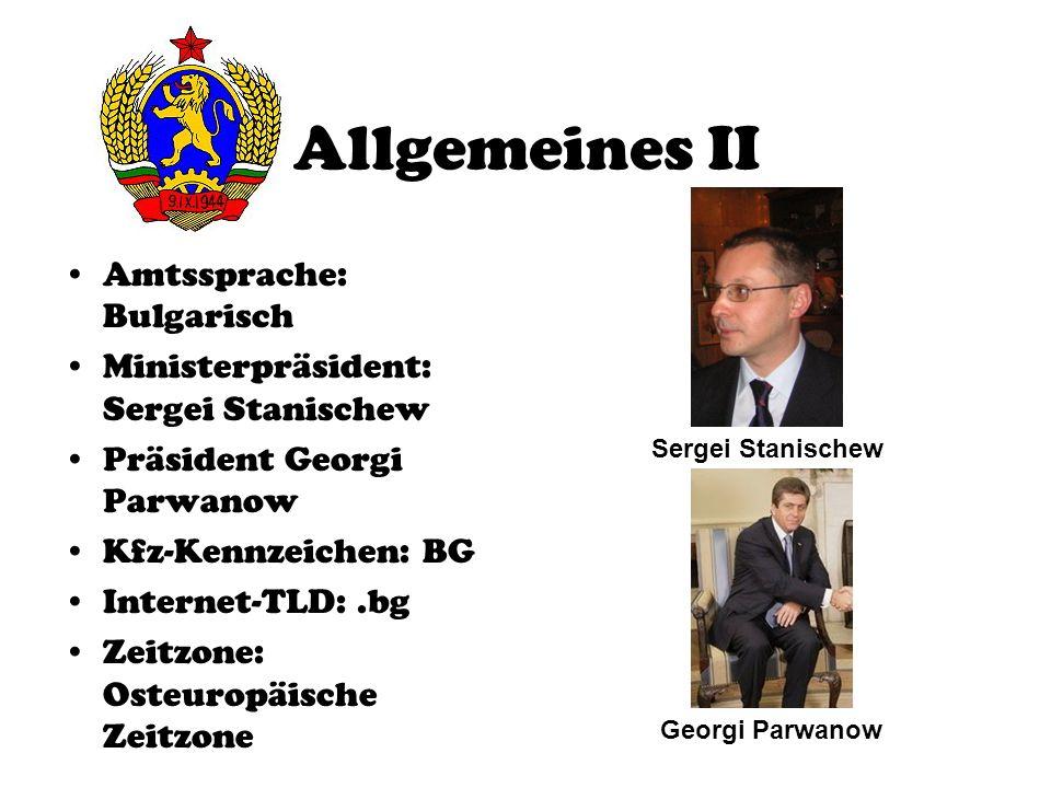 Allgemeines II Amtssprache: Bulgarisch Ministerpräsident: Sergei Stanischew Präsident Georgi Parwanow Kfz-Kennzeichen: BG Internet-TLD:.bg Zeitzone: O