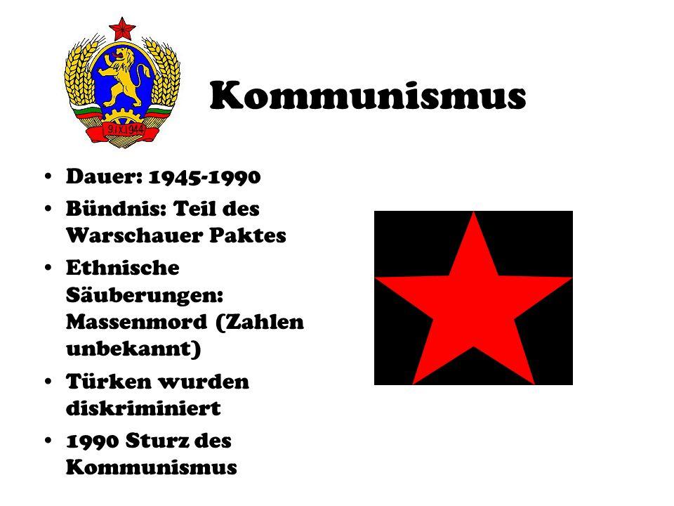 Kommunismus Dauer: 1945-1990 Bündnis: Teil des Warschauer Paktes Ethnische Säuberungen: Massenmord (Zahlen unbekannt) Türken wurden diskriminiert 1990