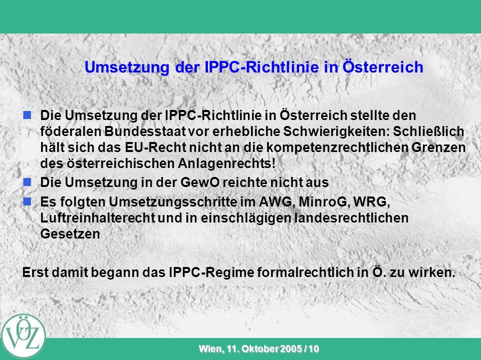 VÖZ-Sommersitzung Wien, 11. Oktober 2005 / 10 Umsetzung der IPPC-Richtlinie in Österreich Die Umsetzung der IPPC-Richtlinie in Österreich stellte den