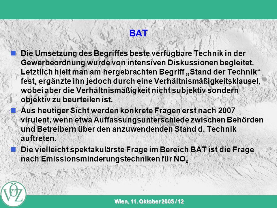 VÖZ-Sommersitzung Wien, 11. Oktober 2005 / 12 BAT Die Umsetzung des Begriffes beste verfügbare Technik in der Gewerbeordnung wurde von intensiven Disk