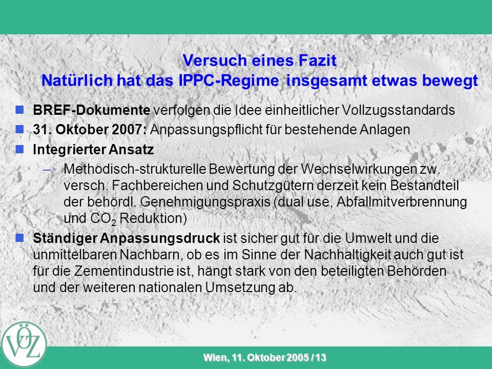 VÖZ-Sommersitzung Wien, 11. Oktober 2005 / 13 Versuch eines Fazit Natürlich hat das IPPC-Regime insgesamt etwas bewegt BREF-Dokumente verfolgen die Id