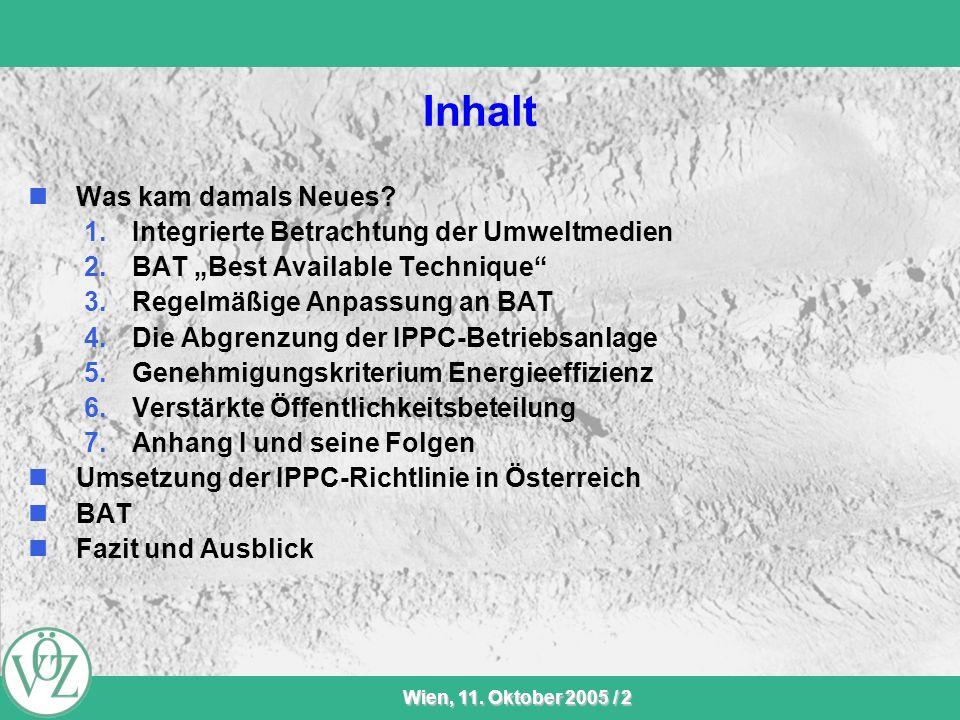 VÖZ-Sommersitzung Wien, 11. Oktober 2005 / 2 Inhalt Was kam damals Neues? 1.Integrierte Betrachtung der Umweltmedien 2.BAT Best Available Technique 3.