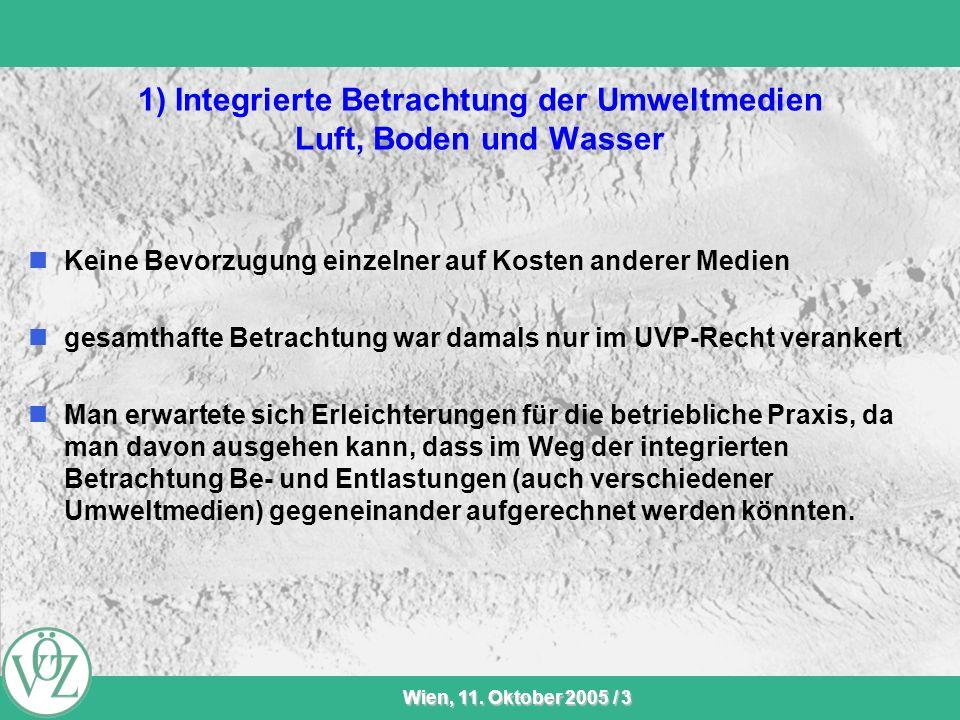 VÖZ-Sommersitzung Wien, 11. Oktober 2005 / 3 1) Integrierte Betrachtung der Umweltmedien Luft, Boden und Wasser Keine Bevorzugung einzelner auf Kosten