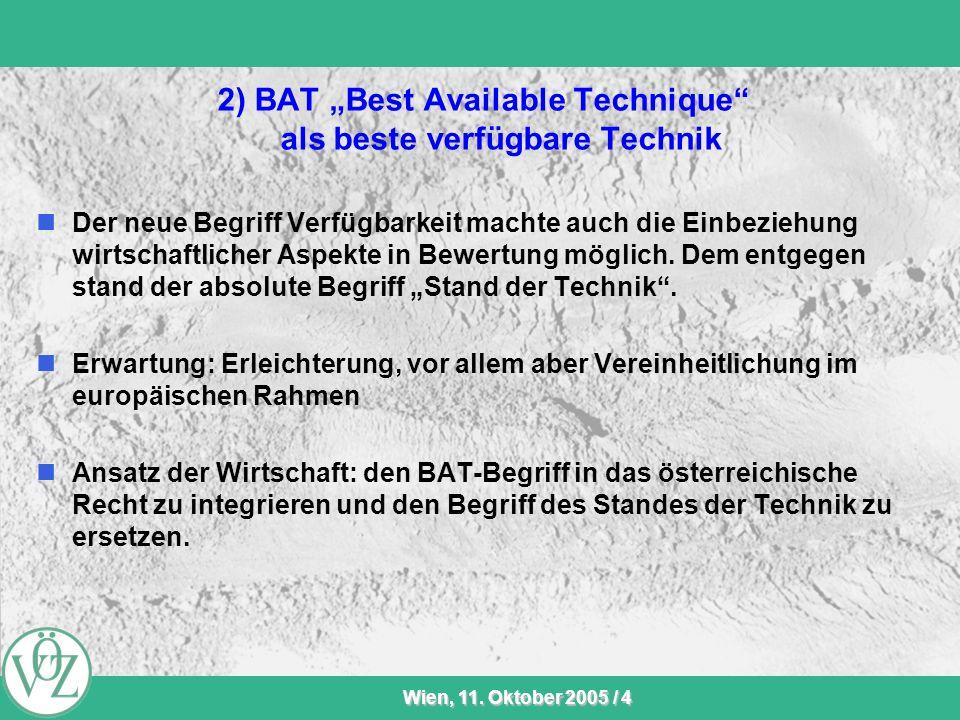 VÖZ-Sommersitzung Wien, 11. Oktober 2005 / 4 2) BAT Best Available Technique als beste verfügbare Technik Der neue Begriff Verfügbarkeit machte auch d